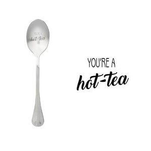 """One Message Spoon """"You're a hot-tea"""""""